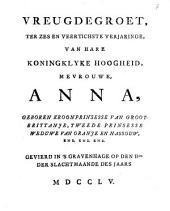Vreugdegroet, ter zes en veertichste verjaringe, van hare koningklyke hoogheid mevrouwe, Anna ... gevierd in 's Gravenhage op den IIden der slachtmaande des jaars MDCCLV: Volume 1