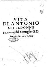 Vita di Antonio Milledonne secretario del Conseglio di 10. Da altro secretario scritta