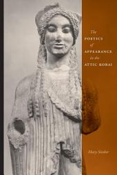 The Poetics of Appearance in the Attic Korai