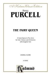 The Fairy Queen, A Semi-Opera in Five Acts: For Solo, Chorus and Orchestra with English Text (Choral Score)