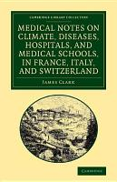 Medical Notes on Climate  Diseases  Hospitals  and Medical Schools  in France  Italy  and Switzerland PDF