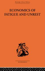 Economics Of Fatigue And Unrest And The Efficiency Of Labour In English And American Industry Book PDF