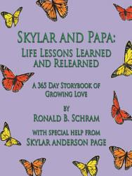 Skylar And Papa Life Lessons Learned And Relearned Book PDF