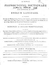 A Critical Pronouncing Dictionary and Expositor of the English Language: ... To which are Prefixed, Principles of English Pronunciation ... Likewise Rules to be Observed by the Natives of Scotland, Ireland, and London, for Avoiding Their Respective Peculiarities; and Directions to Foreigners for Acquiring a Knowledge of the Use of this Dictionary. The Whole Interspersed with Observations, Philological, Critical, and Grammatical