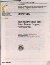Medicaid: Spending Pressures Spur States Toward Program Restructuring : Statement of William J. Scanlon, Director, Health Systems Issues, Health, Education, and Human Services Division, Before the Human Resources and Intergovernmental Relations Subcommittee, Committee on Government Reform and Oversight, House of Representatives