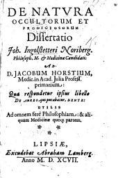 De natura occultorum et prodigiosorum, Dissertatio. ... Ad J. Horstium, ... qua respondetur ipsius libello de aureo, qui putabatur, dente, etc