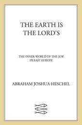The Earth Is the Lord's: The Inner World of the Jew in East Europe