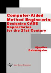 Computer-Aided Method Engineering: Designing CASE Repositories for the 21st Century: Designing CASE Repositories for the 21st Century