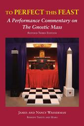To Perfect This Feast: A Performance Commentary on the Gnostic Mass, Edition 3