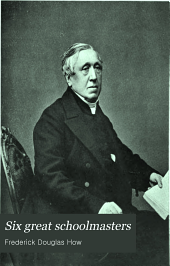 Six Great Schoolmasters: Hawtrey, Moberly, Kennedy, Vaughan, Temple, Bradley