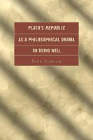 Plato s Republic as a Philosophical Drama on Doing Well PDF