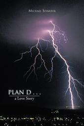 Plan D . . .: A Love Story