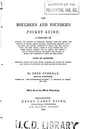 The Moulder's and Founder's Pocket Guide: A Treatise on Moulding and Founding ... With an Appendix Containing Receipts for Alloys, Bronze, Varnishes, and Colours for Castings, Also Tables on the Strength and Other Qualities of Cast Metals