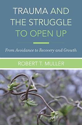 Trauma and the Struggle to Open Up  From Avoidance to Recovery and Growth