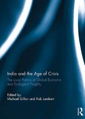 India and the Age of Crisis: The Local Politics of Global Economic and Ecological Fragility