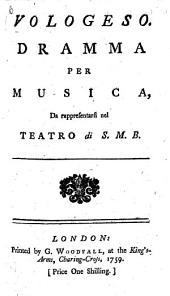 """Vologeso. Dramma per musica [altered from the """"Lucio Vero"""" of Apostolo Zeno] da rappresentarsi nel Teatro di S. M. B. Ital. & Eng"""