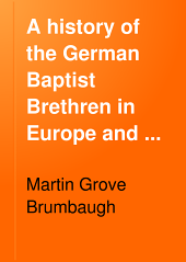 A History of the German Baptist Brethren in Europe and America