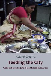 Feeding the City: Work and Food Culture of the Mumbai Dabbawalas