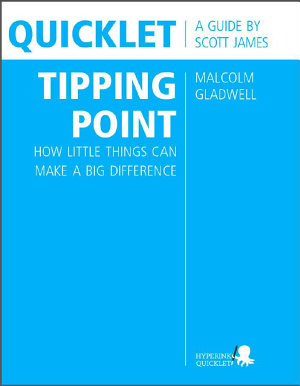 Quicklet on Malcolm Gladwell s The Tipping Point  How Little Things Can Make a Big Difference  CliffNotes like Summary and Analysis