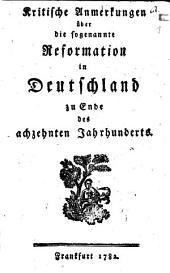 Kritische Anmerkungen über die sogenannte Reformation in Deutschland zu Ende des achzehnten Jahrhunderts