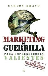 Marketing de guerrilla para emprendedores valientes: Atrévete con nuevas «armas» a vender más y mejor