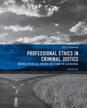 Professional Ethics in Criminal Justice: Being Ethical When No One is Looking, Edition 3