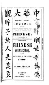 Miscellaneous remarks upon the government, history, religions, literature, agriculture, arts, trades, manners, and customs of the Chinese: as suggested by an examination of the articles comprising the Chinese museum, in Marlboro' Chapel, Boston