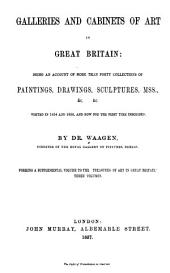 Galleries and Cabinets of Arts in Great Britain: Being an Account of More Than Forty Collections of Paintings, Drawings, Sculptures, MSS Etc., Etc., Visited in 1854 and 1856, and Now for the First Time Described by Dr. Waagen, Part 1