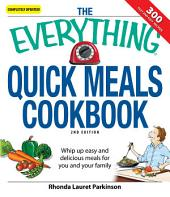 The Everything Quick Meals Cookbook: Whip up easy and delicious meals for you and your family, Edition 2