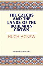 The Czechs and the Lands of the Bohemian Crown PDF