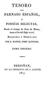 Tesoro del Parnaso español, ó Poesías selectas, desde el tiempo de Juan de Mena, hasta el fin del siglo xviii, recogidas y ordenadas por M.J. Quintana: Volumen 3