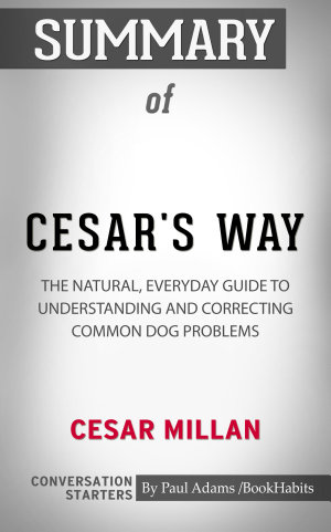 Summary of Cesar s Way  The Natural  Everyday Guide to