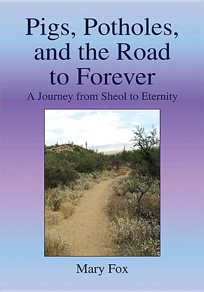 Download Pigs  Potholes  and the Road to Forever Book