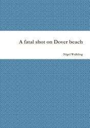 A Fatal Shot On Dover Beach Book PDF