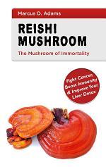 Reishi Mushroom - The Mushroom of Immortality