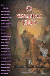 O Vampiro Ero: Livro brasileiro lançado nos EUA. O Vampiro Ero é o primeiro livro de uma série que vem conquistando leitores mundo afora. Obra do escritor JB e publicada pelo Google Play, em 2013, está em língua portuguesa.