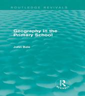 Geography in the Primary School (Routledge Revivals)