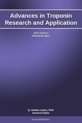 Advances in Troponin Research and Application: 2013 Edition: ScholarlyPaper