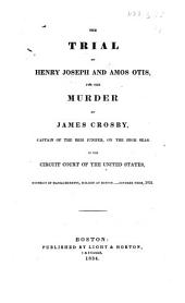 The Trial of H. Joseph and A. Otis for the Murder of J. Crosby, Etc
