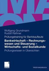 Bankwirtschaft, Rechnungswesen und Steuerung, Wirtschafts- und Sozialkunde: Prüfungswissen in Übersichten