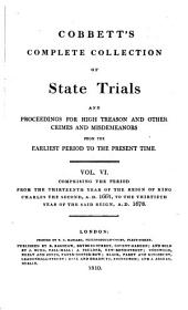 Cobbett's Complete Collection of State Trials and Proceedings for High Treason and Other Crimes and Misdemeanors from the Earliest Period to the Present Time: With Notes and Other Illustrations, Volume 6