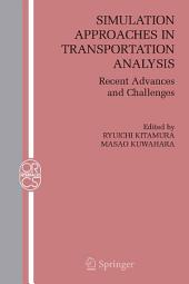 Simulation Approaches in Transportation Analysis: Recent Advances and Challenges