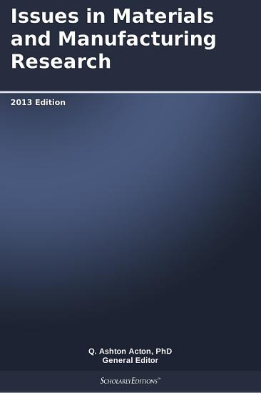 Issues in Materials and Manufacturing Research  2013 Edition PDF