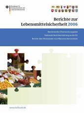 Berichte zur Lebensmittelsicherheit 2006: Bundesweiter Überwachungsplan; Bericht über Rückstände von Pflanzenschutzmitteln; Nationale Berichterstattung an die EU