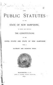The Public Statutes of the State of New Hampshire: To which are Prefixed the Constitutions of the United States and State of New Hampshire, with a Glossary and Digested Index