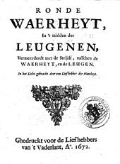 Ronde waerheyt, in 't midden der leugenen, vermeerderdt met de strijdt, tusschen de waerheyt, en de leugen: Volume 1