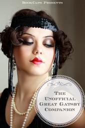 The Unofficial Great Gatsby Companion: Includes Biography, Historical Context, and Study Guide