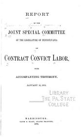 Report of the Joint Special Committee of the Legislature of Pennsylvania on Contract Convict Labor: With Accompanying Testimony, January 16, 1878