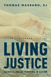 Living Justice: Catholic Social Teaching in Action, Edition 3