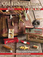 Old Fishing Lures & Tackle: Identification and Value Guide, Edition 8
